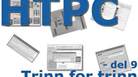 HTPC trinn for trinn - Del 9