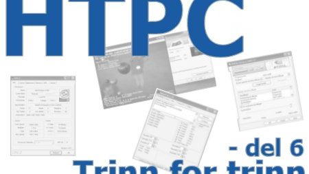HTPC trinn for trinn - del 6